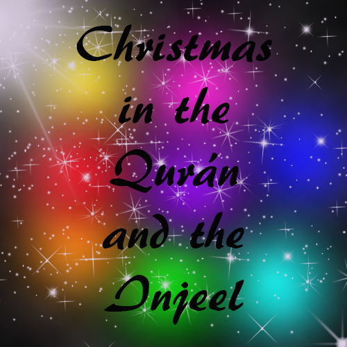 Christmas in the Quran & the Injeel